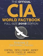 The Official CIA World Factbook Volume 2: Full-Size 2018 Edition