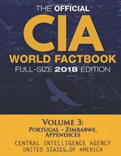 The Official CIA World Factbook Volume 3: Full-Size 2018 Edition